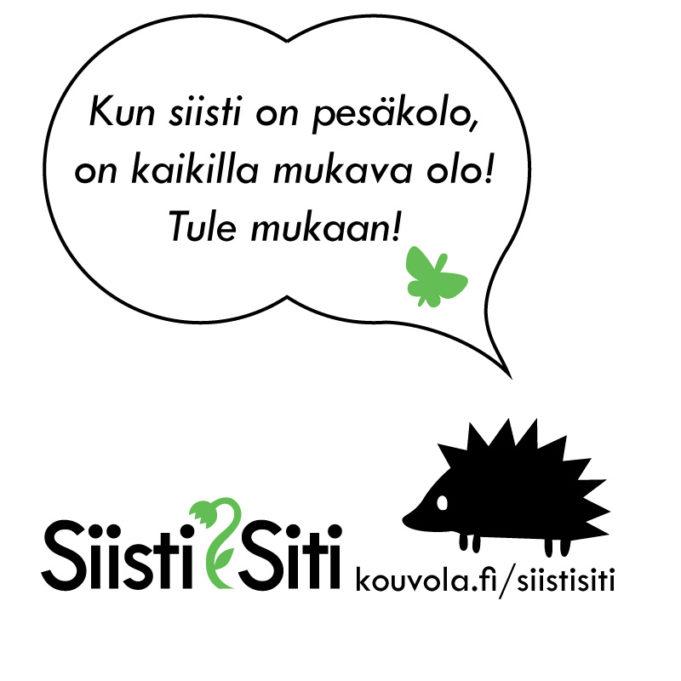 Kun siisti on pesäkolo, on kaikilla mukava olo! Tule mukaan! www.kouvola.fi/siistisiti