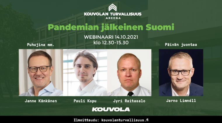 Kouvolan Tuvallisuusareen 14.10. pureutuu pandemian jälkeiseen Suomeen. Puhujina mm. Janne Känkänen, Pauli Kopu sekä Jyri Raitasalo. Tapahtuman Juontaa Jarno Limnéll.